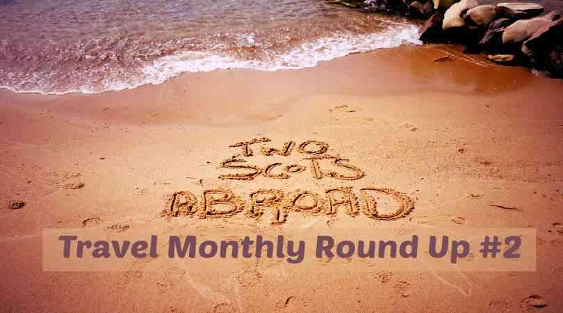 wo Scots Abroad Monthly Travel Round Up #2