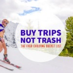 Buy trips, not trash: ever-evolving cool bucket list ideas